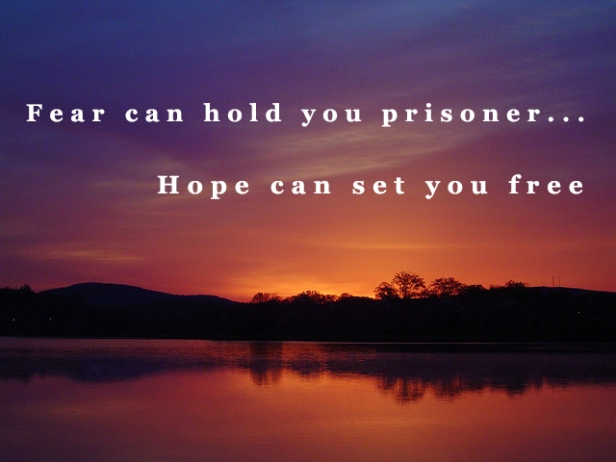 """Fear can hold you prisoner... Hope can set you free."""